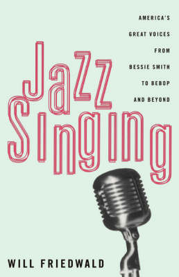 Jazz Singing: America's Great Voices From Bessie Smith To Bebop And Beyond (Paperback)