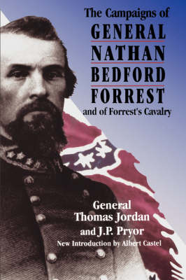 The Campaigns Of General Nathan Bedford Forrest And Of Forrest's Cavalry (Paperback)