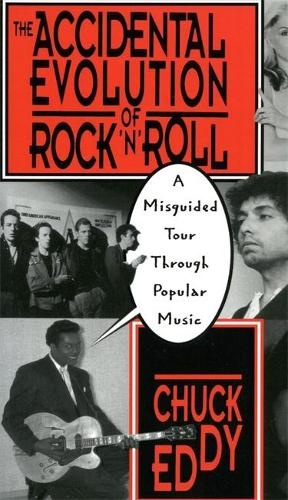 The Accidental Evolution Of Rock'n'roll: A Misguided Tour Through Popular Music (Paperback)