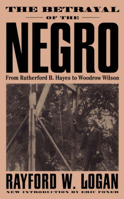 The Betrayal Of The Negro: From Rutherford B. Hayes To Woodrow Wilson (Paperback)