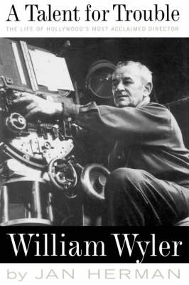 A Talent For Trouble: The Life Of Hollywood's Most Acclaimed Director, William Wyler (Paperback)