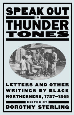 Speak Out In Thunder Tones: Letters And Other Writings By Black Northerners, 1787-1865 (Paperback)