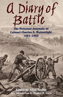 A Diary Of Battle: The Personal Journals Of Colonel Charles S. Wainwright, 1861-1865 (Paperback)