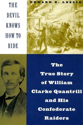 The Devil Knows How To Ride: The True Story Of William Clarke Quantril And His Confederate Raiders (Paperback)
