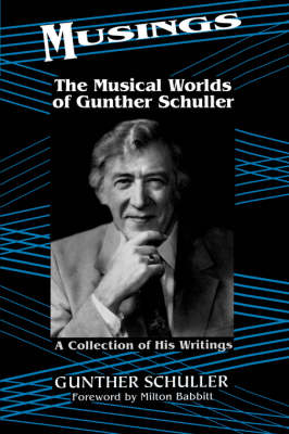Musings: The Musical Worlds Of Gunther Schuller (Paperback)