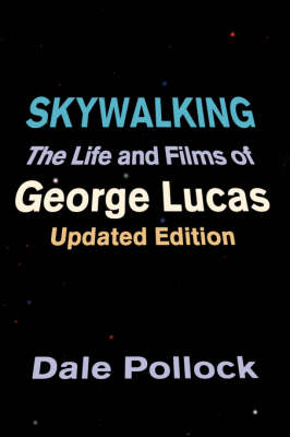 Skywalking: The Life And Films Of George Lucas, Updated Edition (Paperback)