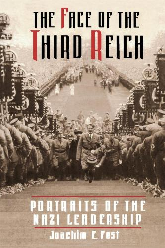 The Face Of The Third Reich: Portraits Of The Nazi Leadership (Paperback)