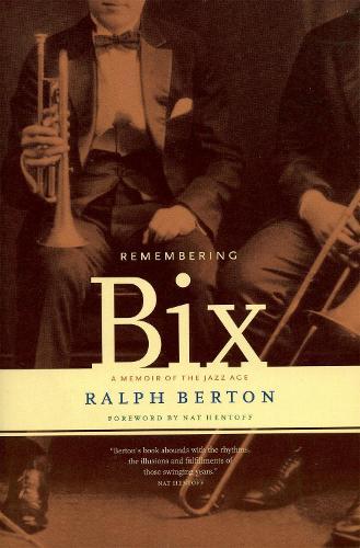 Remembering Bix: A Memoir Of The Jazz Age (Paperback)