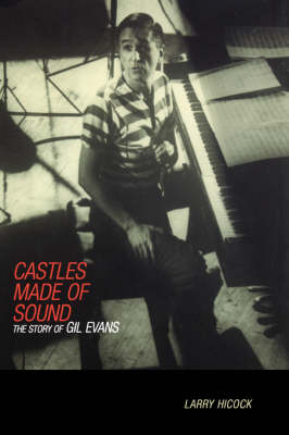 Castles Made Of Sound: The Story Of Gil Evans (Hardback)