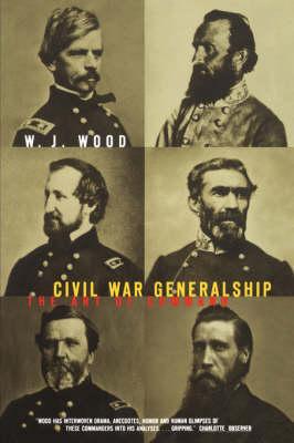Civil War Generalship: The Art Of Command (Paperback)