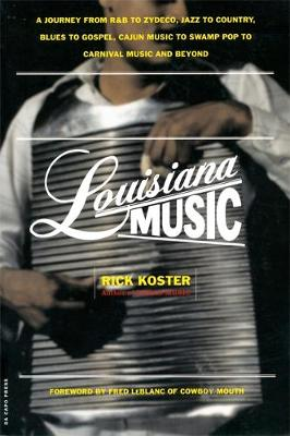 Louisiana Music: A Journey From R&B To Zydeco, Jazz To Country, Blues To Gospel, Cajun Music To Swamp Pop To Carnival Music And Beyond (Paperback)