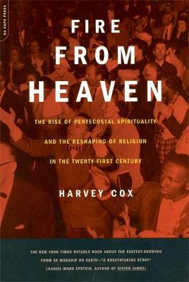 Fire From Heaven: The Rise Of Pentecostal Spirituality And The Reshaping Of Religion In The 21st Century (Paperback)