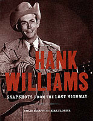 Hank Williams Revealed: Snapshots from the Lost Highway (Hardback)