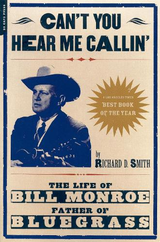 Can't You Hear Me Calling: The Life Of Bill Monroe, Father Of Bluegrass (Paperback)