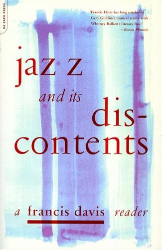 Jazz And Its Discontents: A Francis Davis Reader (Paperback)