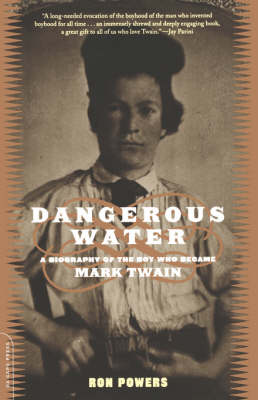 Dangerous Water: A Biography Of The Boy Who Became Mark Twain (Paperback)