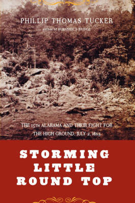 Storming Little Round Top: The 15th Alabama And Their Fight For The High Ground, July 2, 1863 (Hardback)