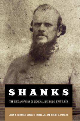 Shanks: The Life And Wars Of General Nathan G. Evans, CSA (Hardback)