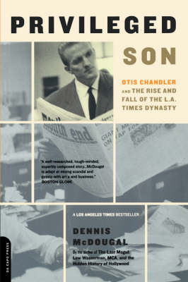 Privileged Son: Otis Chandler And The Rise And Fall Of The L.A. Times Dynasty (Paperback)