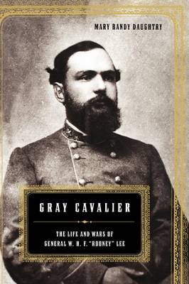 """Gray Cavalier: The Life And Wars Of General W.H.F. """"Rooney"""" Lee (Hardback)"""