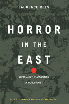 Horror In The East: Japan And The Atrocities Of World War 2 (Hardback)