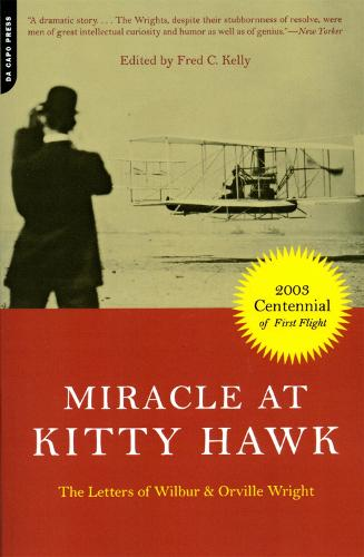 Miracle At Kitty Hawk: The Letters Of Wilbur And Orville Wright (Paperback)
