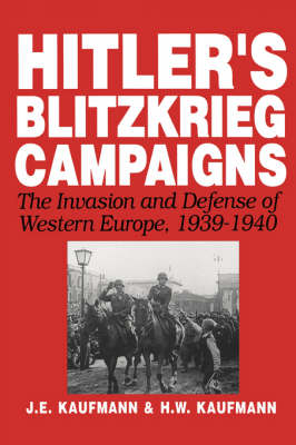 Hitler's Blitzkrieg Campaigns: The Invasion And Defense Of Western Europe, 1939-1940 (Paperback)
