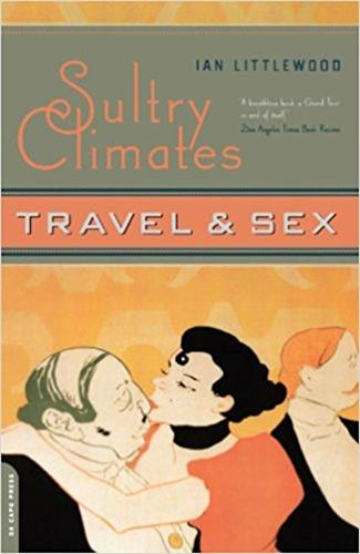 Sultry Climates: Travel And Sex (Paperback)