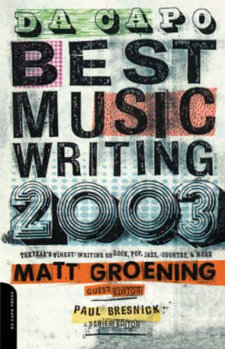 Da Capo Best Music Writing 2003: The Year's Finest Writing On Rock, Pop, Jazz, Country & More (Paperback)