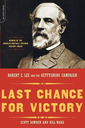 Last Chance For Victory: Robert E. Lee And The Gettysburg Campaign (Paperback)