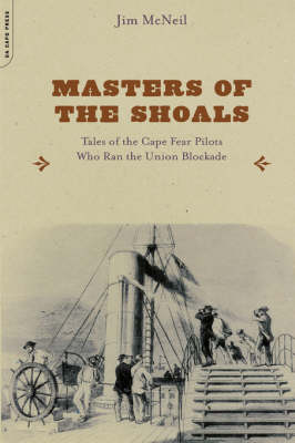 Masters of the Shoals: Tales of the Cape Fear Pilots Who Ran the Union Blockade (Paperback)