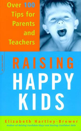 Raising Happy Kids: Over 100 Tips For Parents And Teachers (Paperback)