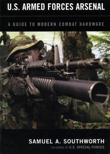 U.S. Armed Forces Arsenal: A Guide To Modern Combat Hardware (Paperback)