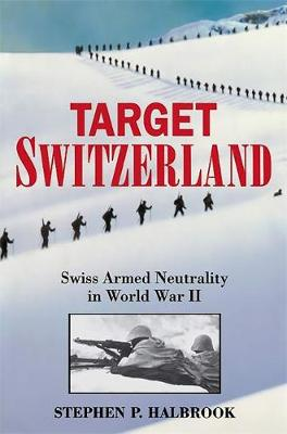 Target Switzerland: Swiss Armed Neutrality In World War II (Paperback)