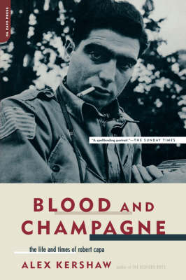 Blood And Champagne: The Life And Times Of Robert Capa (Paperback)