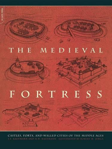 The Medieval Fortress: Castles, Forts, And Walled Cities Of The Middle Ages (Paperback)