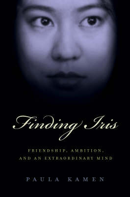 Finding Iris Chang: Friendship, Ambition, and the Loss of an Extraordinary Mind (Hardback)