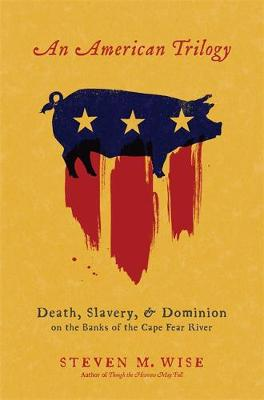 An American Trilogy: Death, Slavery, and Dominion on the Banks of the Cape Fear River (Hardback)