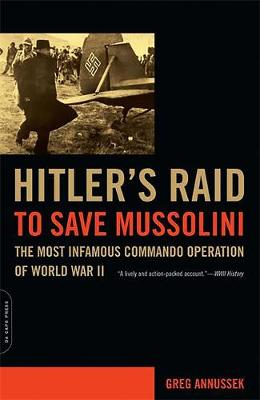 Hitler's Raid to Save Mussolini: The Most Infamous Commando Operation of World War II (Paperback)