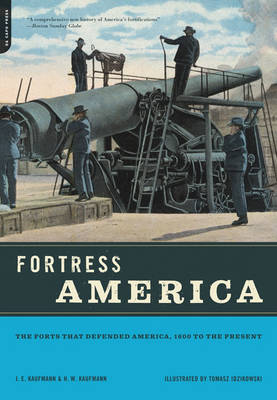 Fortress America: The Forts That Defended America, 1600 to the Present (Paperback)