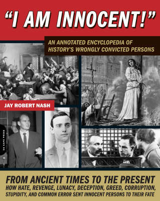 I am Innocent!: A Comprehensive Encyclopedic History of the World's Wrongly Convicted Persons (Paperback)