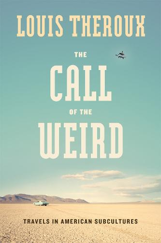 The Call of the Weird: Encounters with Survivalists, Porn Stars, Alien Killers, and Ike Turner (Paperback)