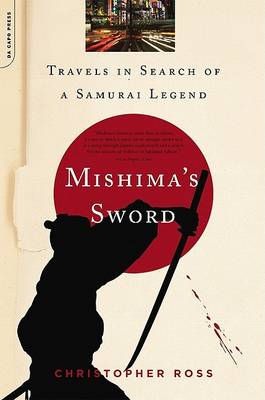 Mishima's Sword: Travels in Search of a Samurai Legend (Paperback)