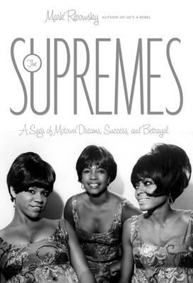 """The """"Supremes"""": A Saga of Motown Dreams, Success, and Betrayal (Hardback)"""