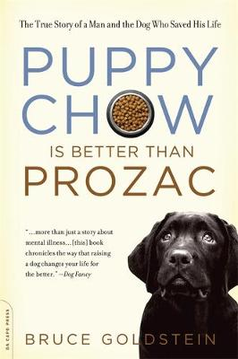 Puppy Chow Is Better Than Prozac: The True Story of a Man and the Dog Who Saved His Life (Paperback)