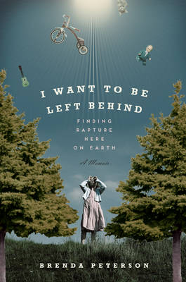 I Want to be Left Behind: Finding Rapture Here on Earth (Hardback)