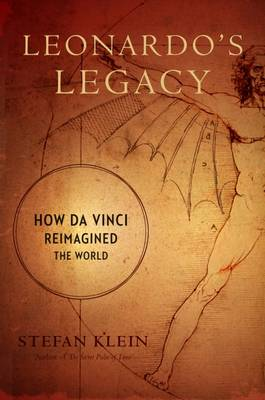 Leonardo's Legacy: How Da Vinci Reimagined the World (Hardback)