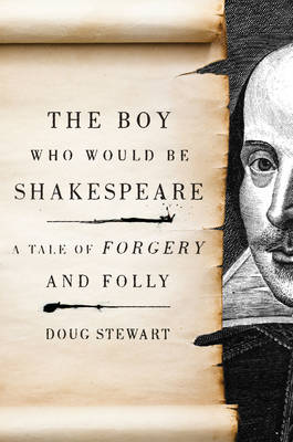 The Boy Who Would be Shakespeare: A Tale of Forgery and Folly (Hardback)