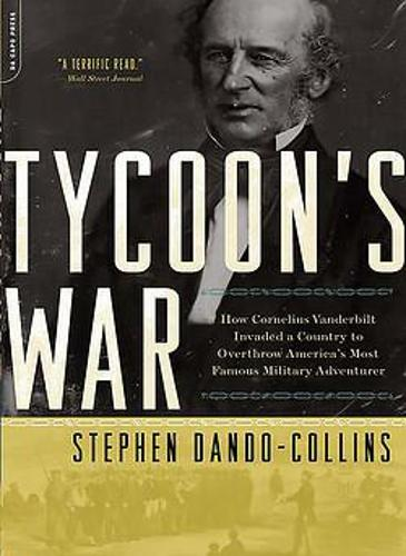 Tycoon's War: How Cornelius Vanderbilt Invaded a Country to Overthrow America's Most Famous Military Adventurer (Paperback)