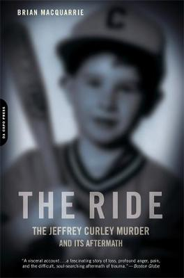 The Ride: The Jeffrey Curley Murder and Its Aftermath (Paperback)
